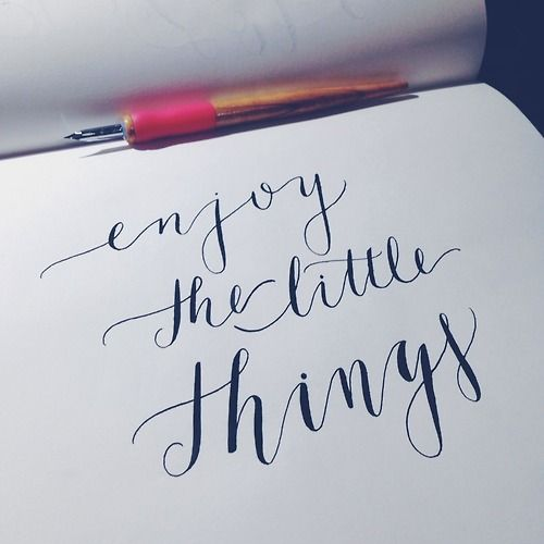 Enjoy the little things. #calligraphy #typography ...  Enjoy the littl...