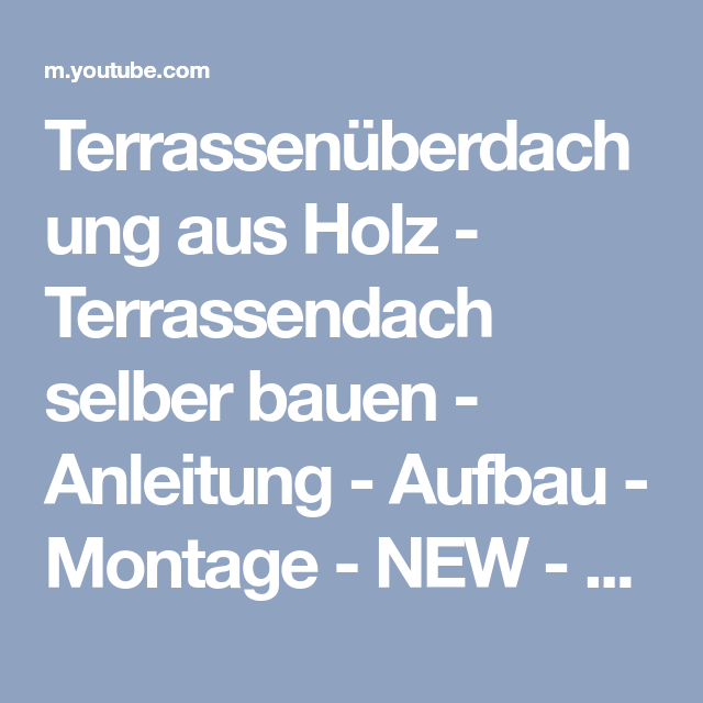 Terrassenüberdachung aus Holz – Terrassendach selber bauen – Anleitung – Aufbau – Montage – NEW – HD