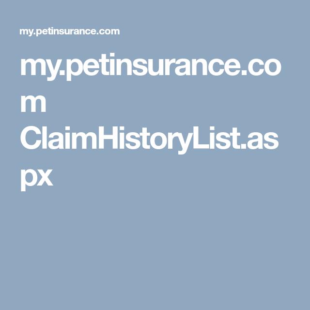 My Petinsurance Com Claimhistorylist Aspx Pet Health Insurance Dog Insurance Cat Insurance