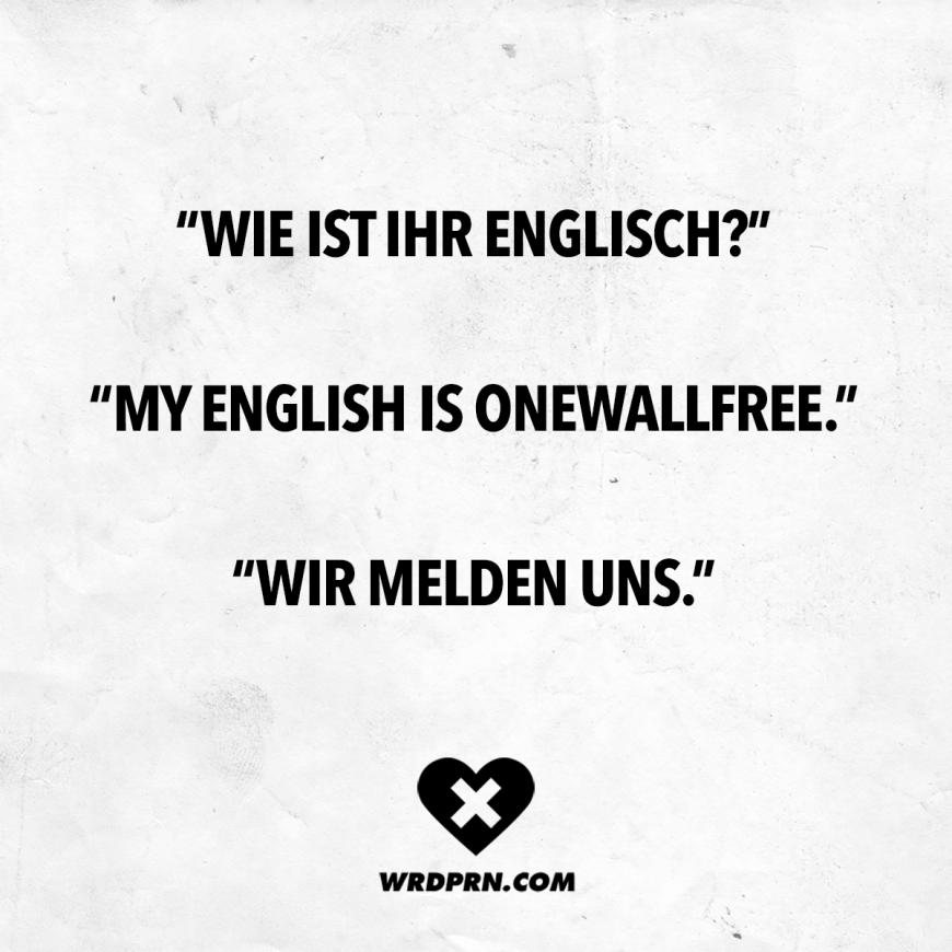 Wie Ist Ihr Englisch My English Is Onewallfree Wir Melden Uns Zitate Lustig Witzige Spruche Sarkastische Zitate