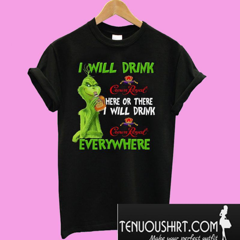 Grinch I will drink Crown Royral here or there I w