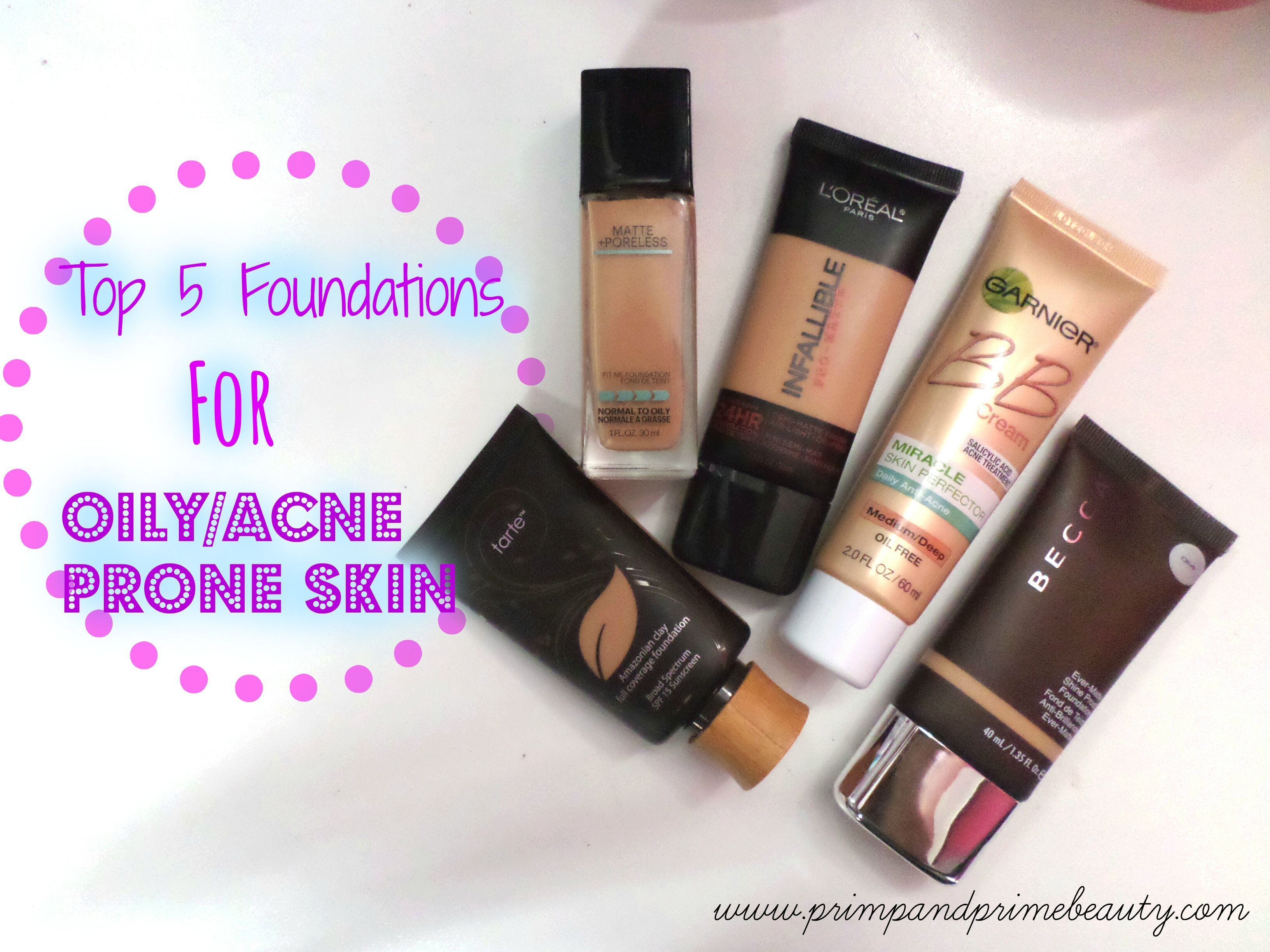 Top 5 Foundations For Oily/Acne Prone Skin Foundation