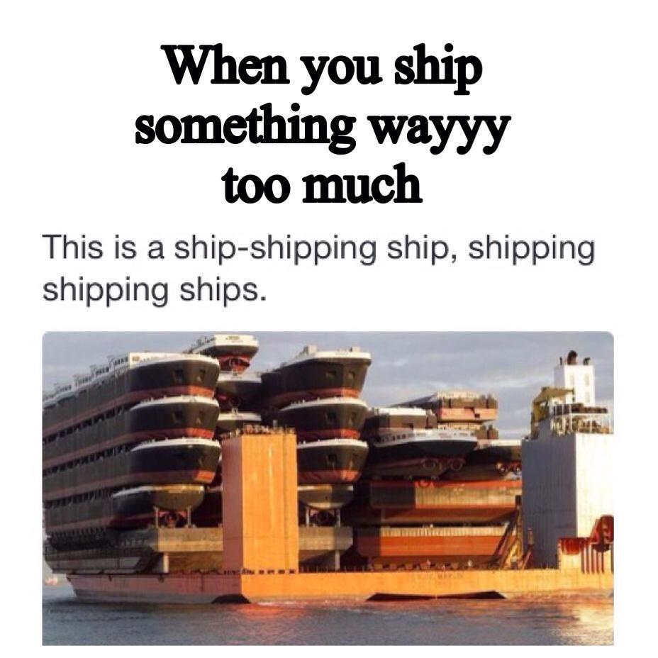 Ship-Shipping Ship, Shipping Shipping Ships :)