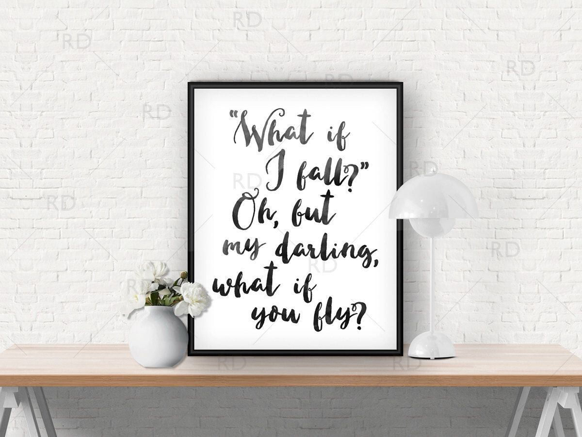 What if I fall? Oh but my darling what if you fly? PRINTABLE / Wall art / Inspirational print art / Quote print / Custom watercolor colors by RissDesign on Etsy https://www.etsy.com/listing/229233535/what-if-i-fall-oh-but-my-darling-what-if
