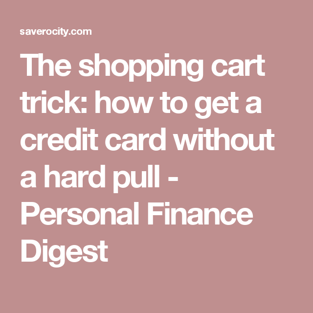 The shopping cart trick how to get a credit card without a hard business credit card guide credit card solution tips and advice reheart Images