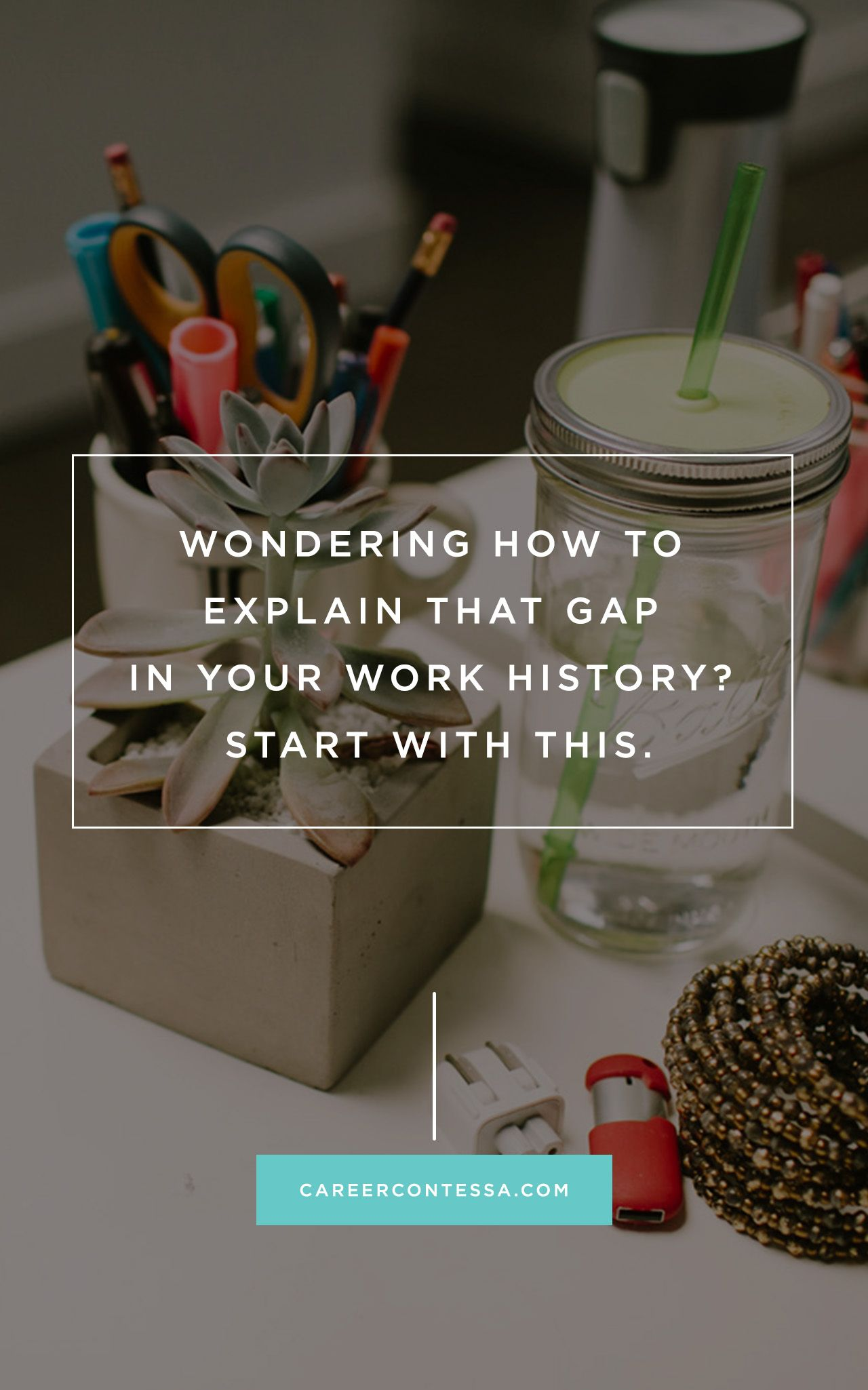 Good Wondering How To Explain That Gap In Your Work History? Start With This  Career Advice, Career Tips