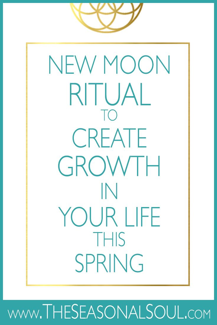 New Moon Ritual to Create Massive Growth in Your Life this Spring