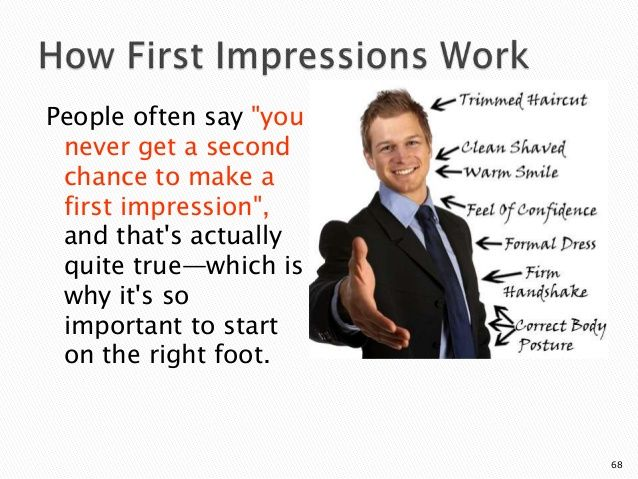 First Impressions, you only get 1 chance to create a good