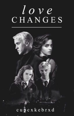 Love Changes (DraMione Love Story) | Dramione Fanfiction