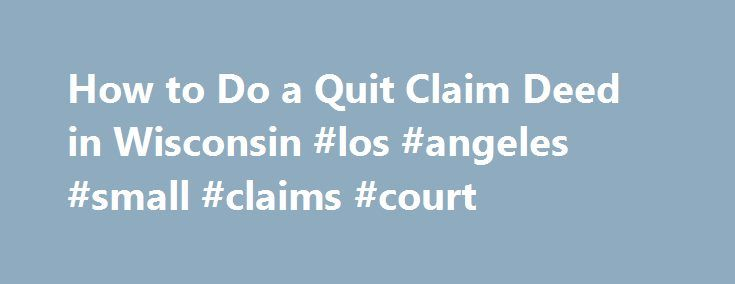 How to Do a Quit Claim Deed in Wisconsin #los #angeles #small - quit claim deed