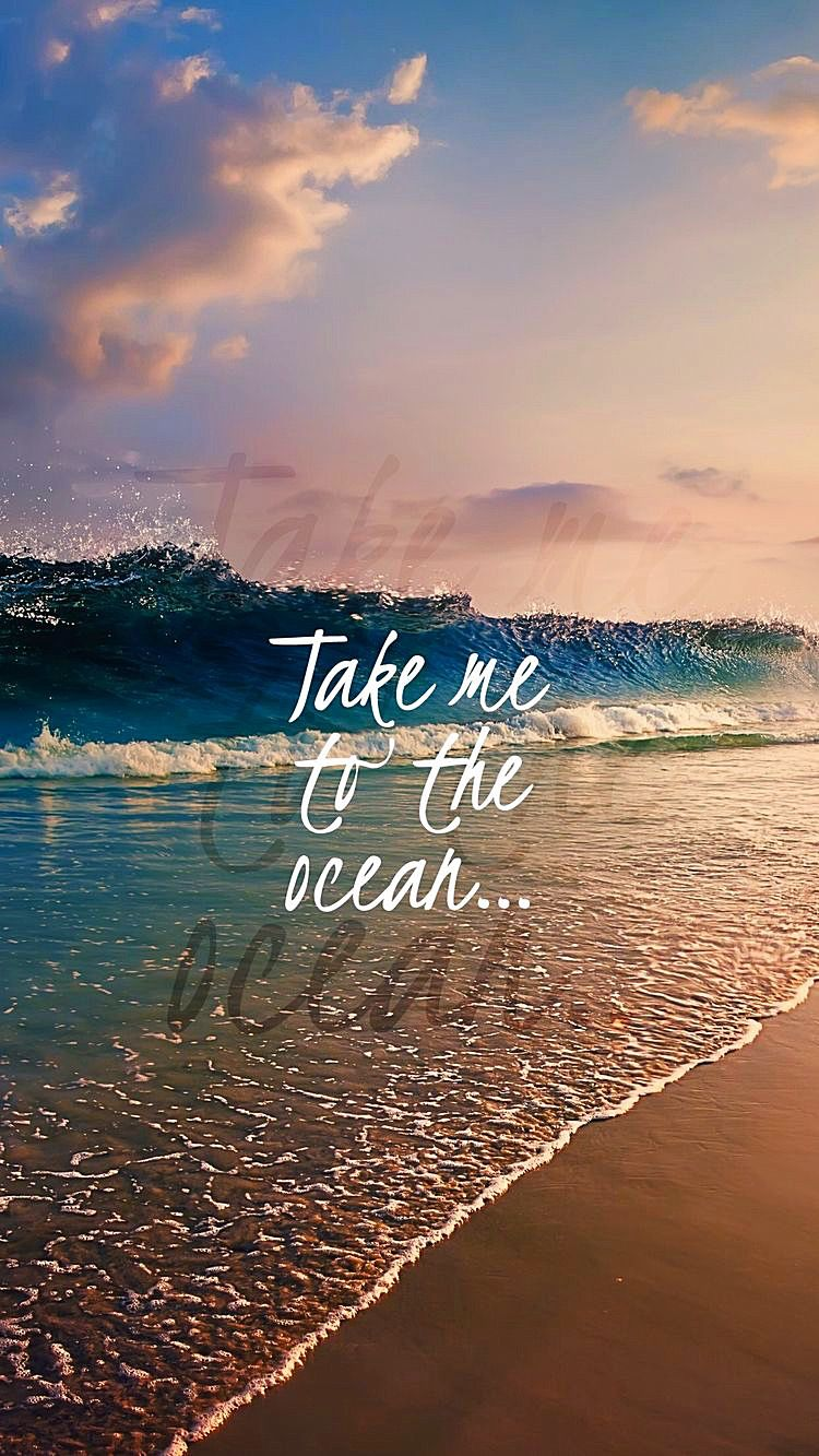 Take me to the ocean  Wallpaper quotes, Beach quotes, Background