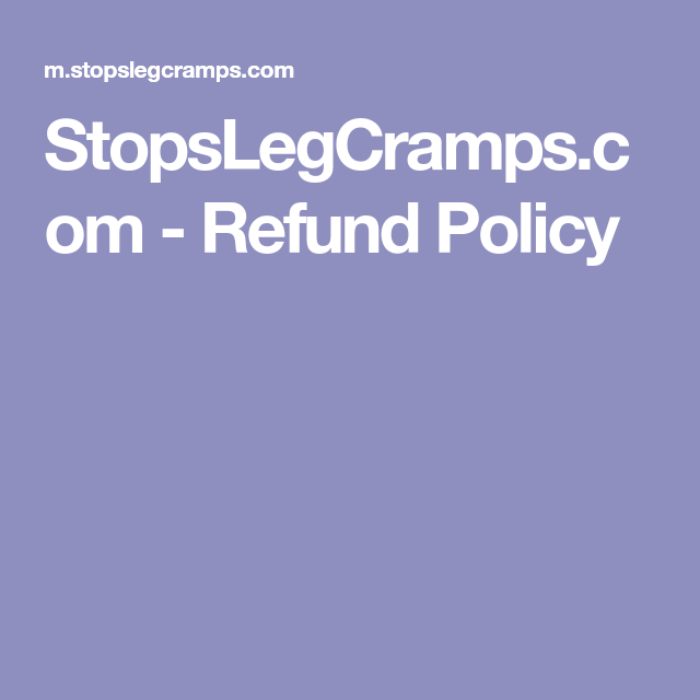 StopslegcrampsCom  Refund Policy  Exercise