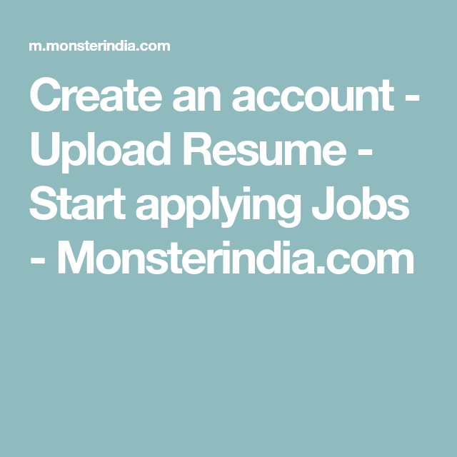 Create An Account Upload Resume Start Applying Jobs Monsterindia Com