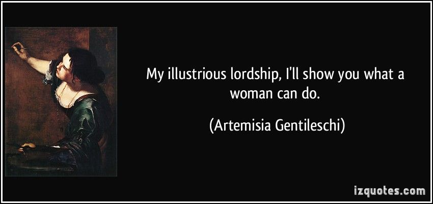 My illustrious lordship, I'll show you what a woman can do