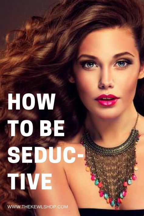 How To Be Seductive - The Six Principles of Seduct