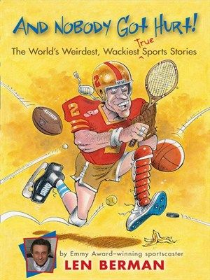 """An Olympian who sacrificed a medal to save a competitor, a professional soccer player who was bribed out of retirement with pizza, a runaway pig who disrupted the start of a baseball game -- truth is stranger than fiction, especially in sports! In this sequel to his first compilation of sports bloopers and unbelievable stories, And Nobody Got Hurt"""", Today Show regular and Emmy Award-winning sportscaster Len Berman shares more of the funniest and most amazing stories in the history of sports."""
