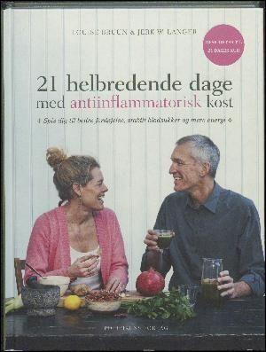 : 21 helbredende dage med antiinflammatorisk kost : spis dig til bedre fordøjelse, stabilt blodsukker og mere energi