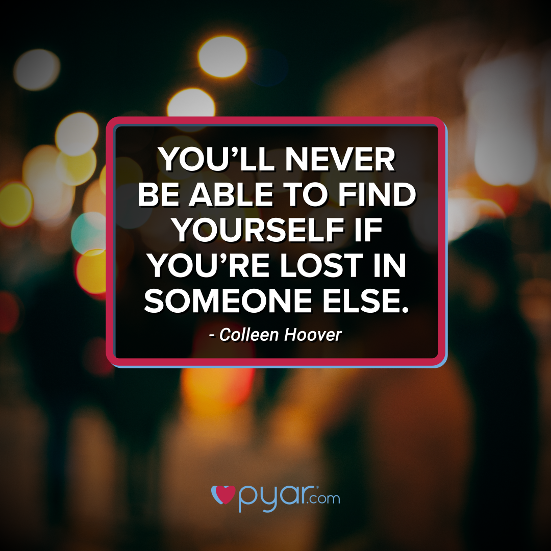 You Ll Never Be Able To Find Yourself If You Re Lost In Someone Else Love Pyar Finding Yourself Lettering Someone Elses