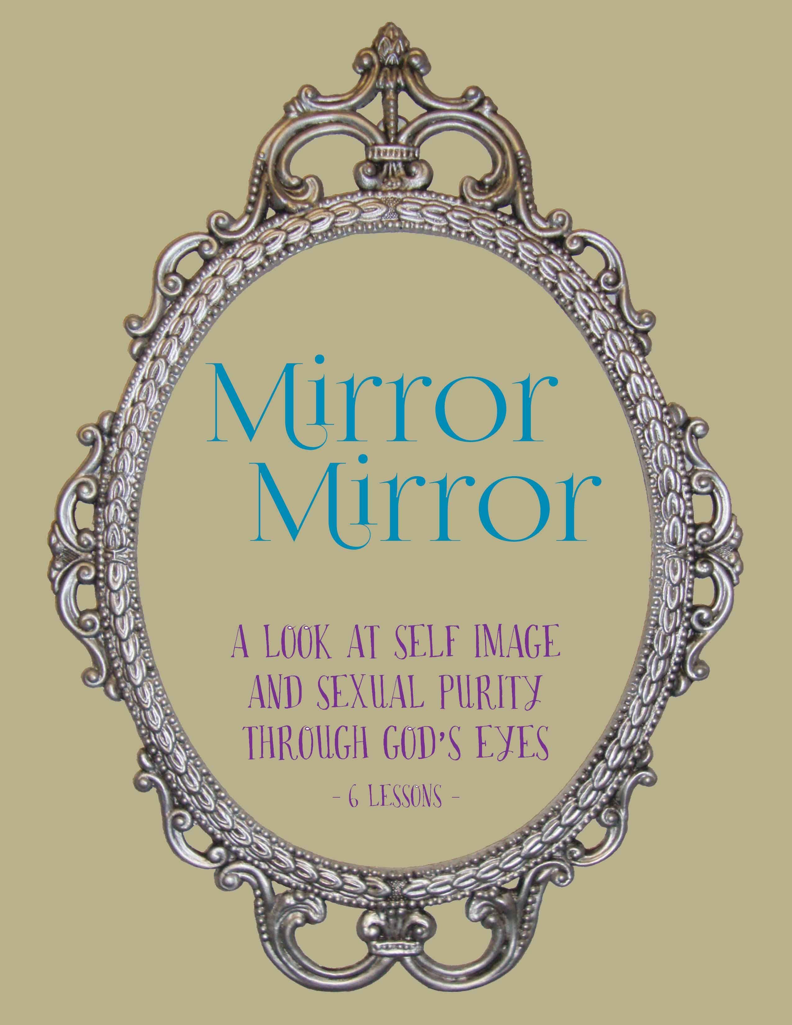 Mirror Mirror 6 Week Curriculum Includes Memory Verse