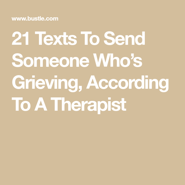 21 Texts To Send Someone Who S Grieving According To A Therapist Grieving Quotes Sympathy Messages Grieving Friend