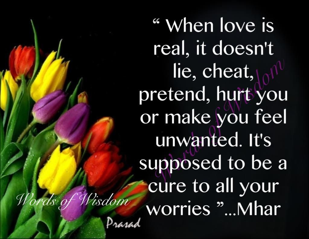 When Love Is Real, It Doesn't Lie, Cheat, Pretend, Hurt You Or Make You  Feel Unwanted It's Supposed To Be A Cure To All Your Worries