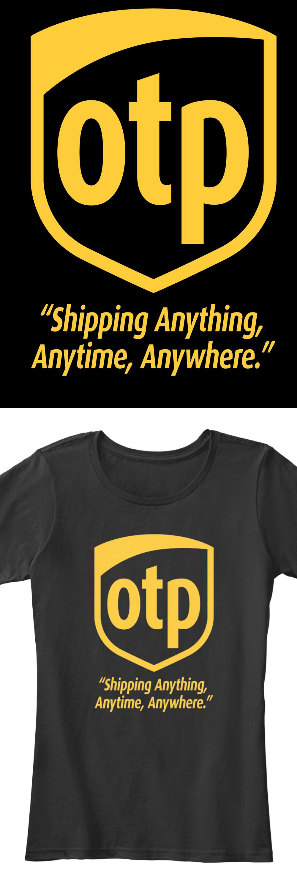 """OTP """"Shipping Anything, Anytime, Anywhere"""". Available in Premium Women Tee, V-Neck Tee, and super soft tank top.  Limited time only, click image to reserve yours before they are gone."""