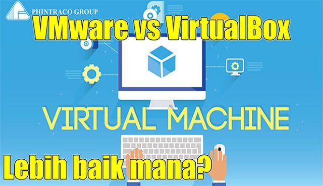 Perbandingan Vmware Vs Virtualbox Manakah Yang Lebh Baik Komputer Perencanaan Membaca