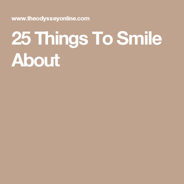 25 Things To Smile About