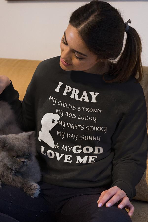 I pray and my God love me long sleeve t-shirt | Christian apparel