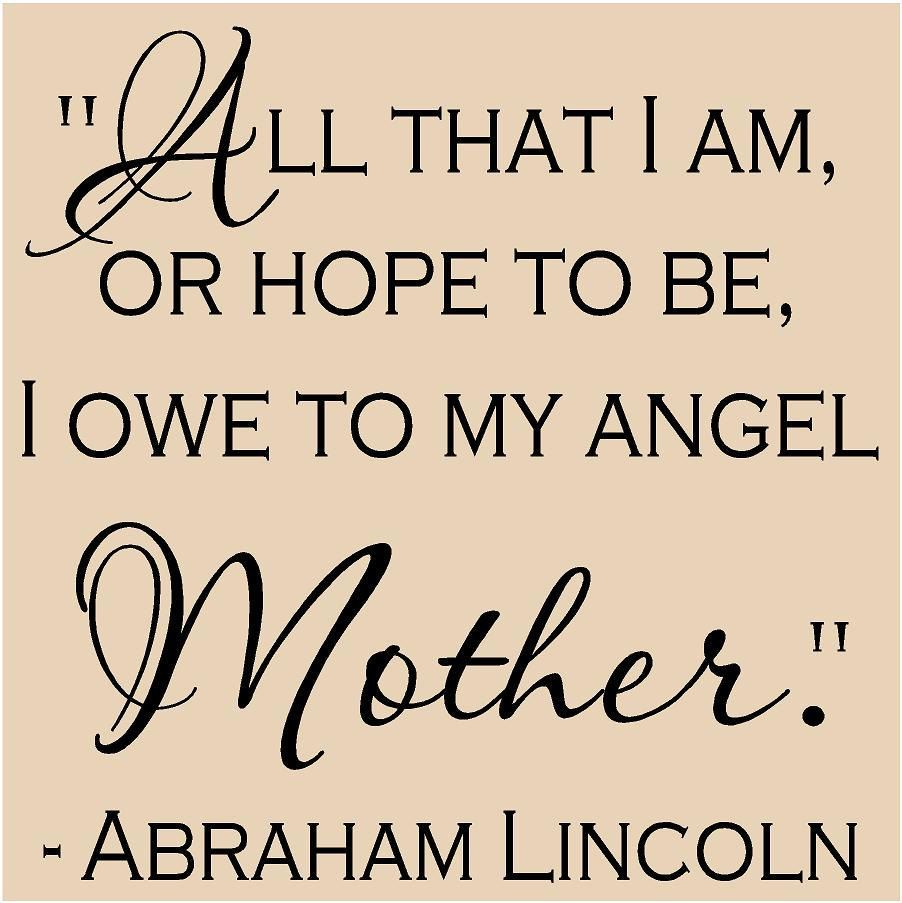 To My Mom Quotes: All That I Am Or Hope To Be I Owe To My Angel Mother