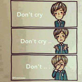 So true...never say dnt cry when d person is about to cry