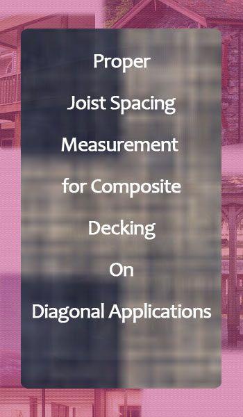 Proper Joist Spacing Measurement For Composite Decking On Diagonal Applications Composite Decking Building A Deck Deck Framing