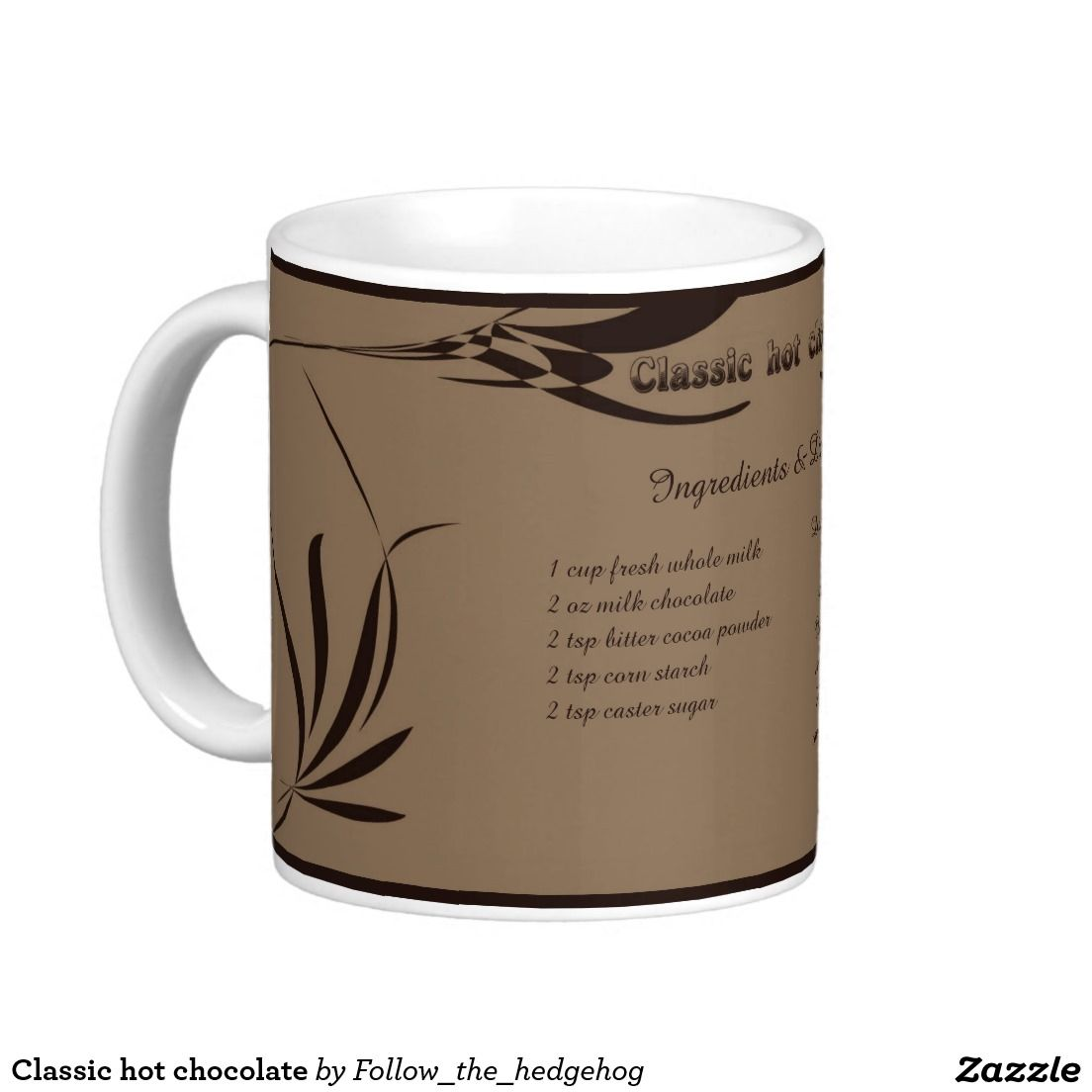Classic hot chocolate with recipe. Classic white coffee mug. Enjoy your hot chocolate with your favourite recipe. Find out all versions and if they are not enought do your own! An elegant mug with your perfect chocolate... let's start the fire and enjoy winter time!