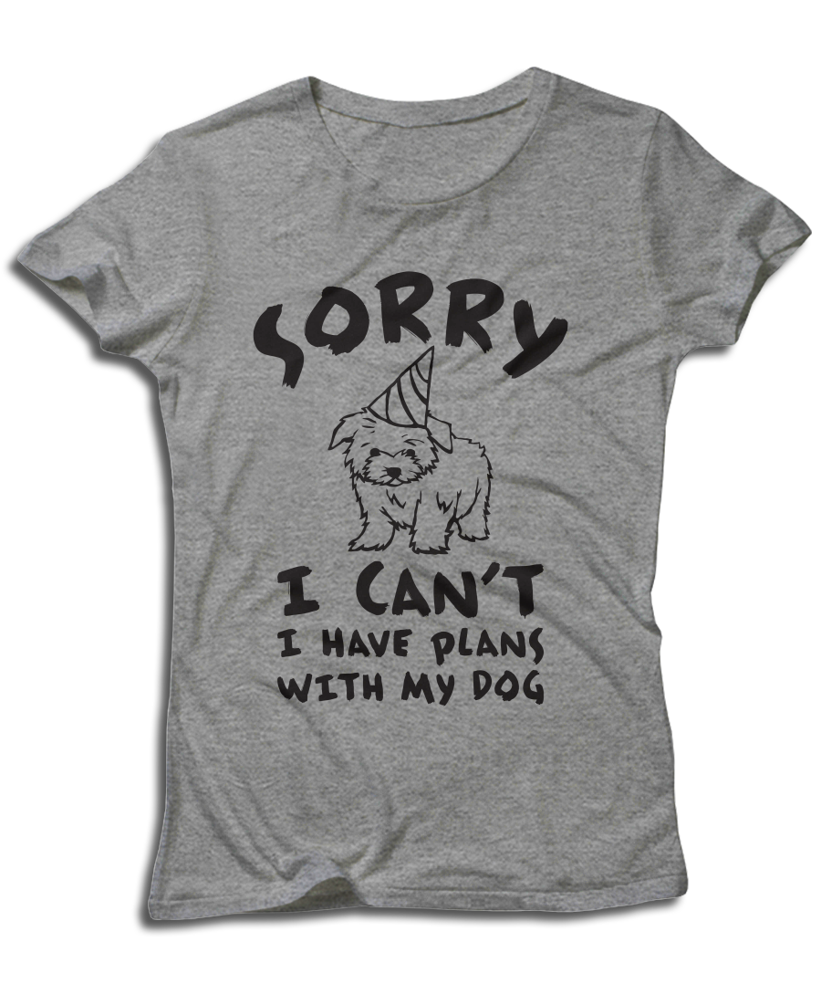 Sorry I Can't I Have Plans With My Dog Dogs Women's T-Shirt