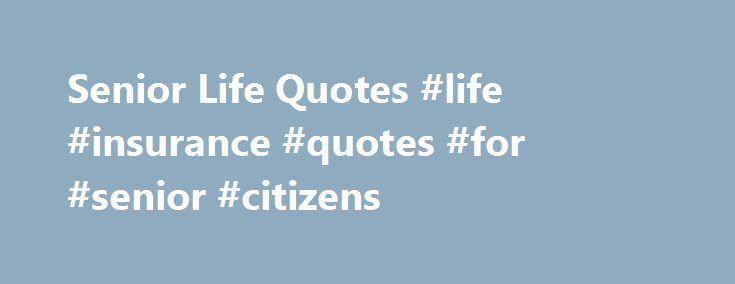 Citizens Insurance Quote Simple Senior Life Quotes Life Insurance Quotes For Senior Citizens