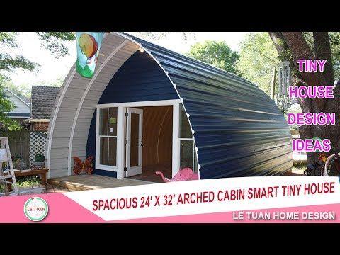 Spacious 24 X 32 Arched Cabin Tiny House Design Ideas Le Tuan Home Design Youtube Rumah Pedesaan Rumah Kontainer Pedesaan