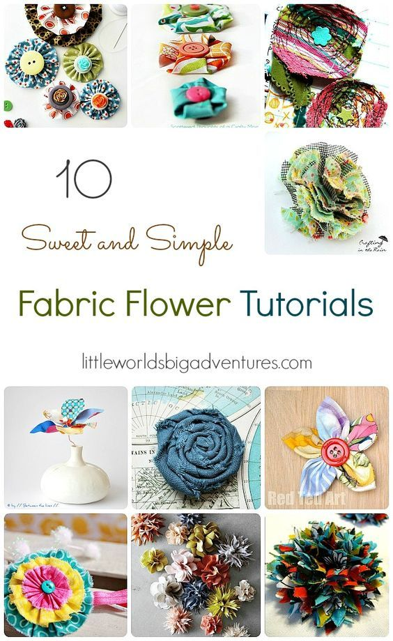 10 Sweet and Simple Fabric Flower Tutorials | 10 easy to follow fabric flower tutorials for beginners. A great way to use up your fabric scraps! | Little Worlds Big Adventures