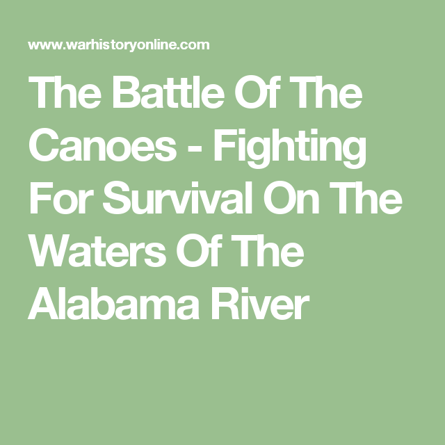 The Battle Of The Canoes - Fighting For Survival On The Waters Of The Alabama River