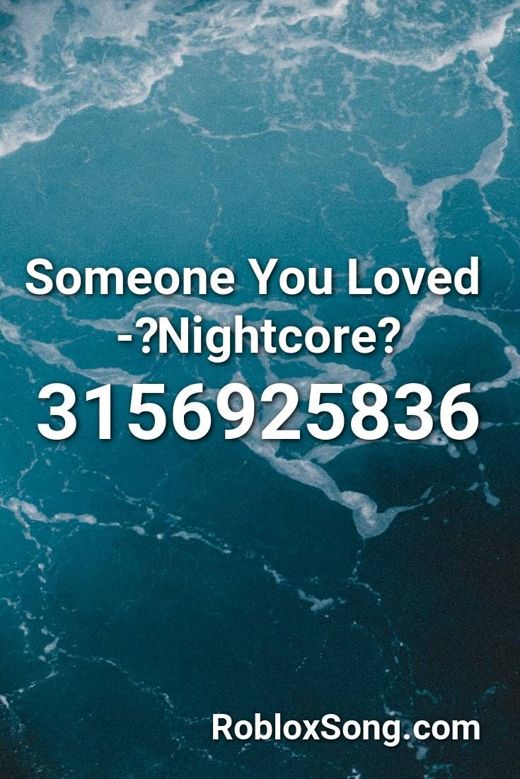 Someone You Loved Nightcore Roblox Id Roblox Music Codes In