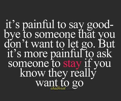 it s painful to say goodbye to someone that you don t want to let