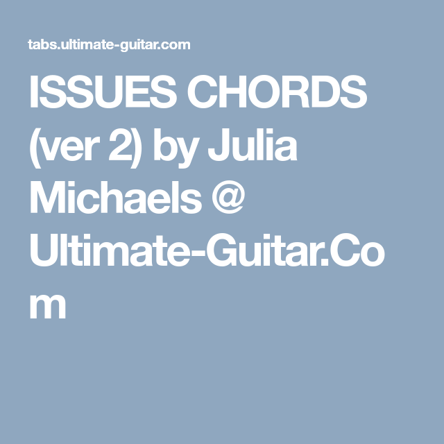 ISSUES CHORDS (ver 2) by Julia Michaels @ Ultimate-Guitar.Com | Mes ...