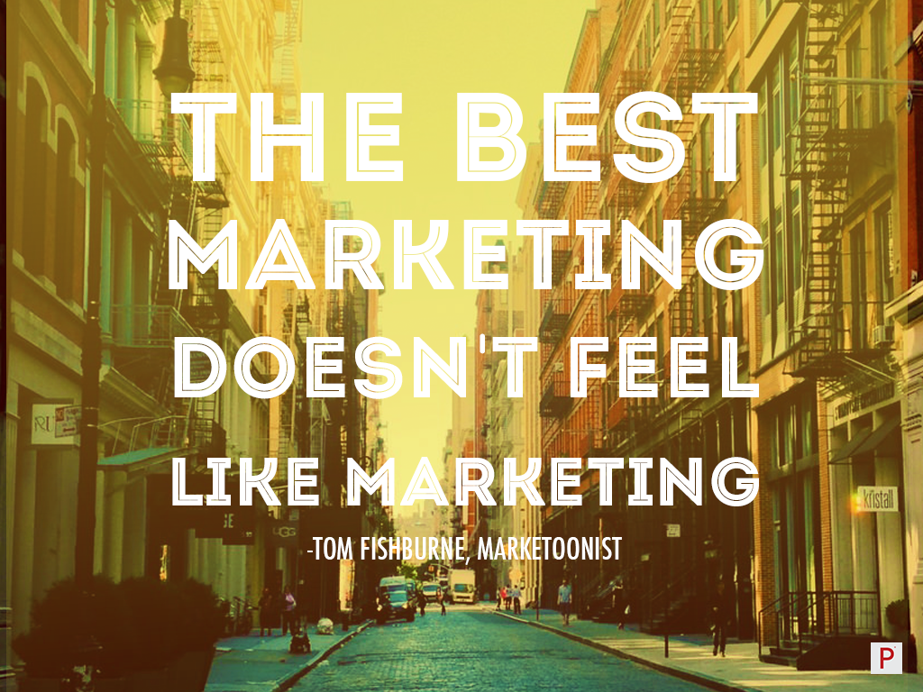 Marketing Quotes Best Marketing Doesn't Feel Like Marketingfor More Marketing