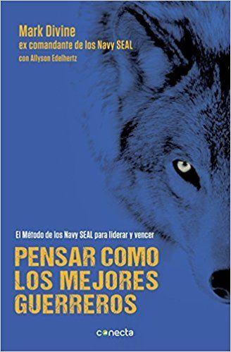 Pensar Como Los Mejores Guerreros Conecta Amazon Es Mark Divine Fernandez De Castro Javier Li Libros De Negocios Libros De Motivacion Libros De Economia