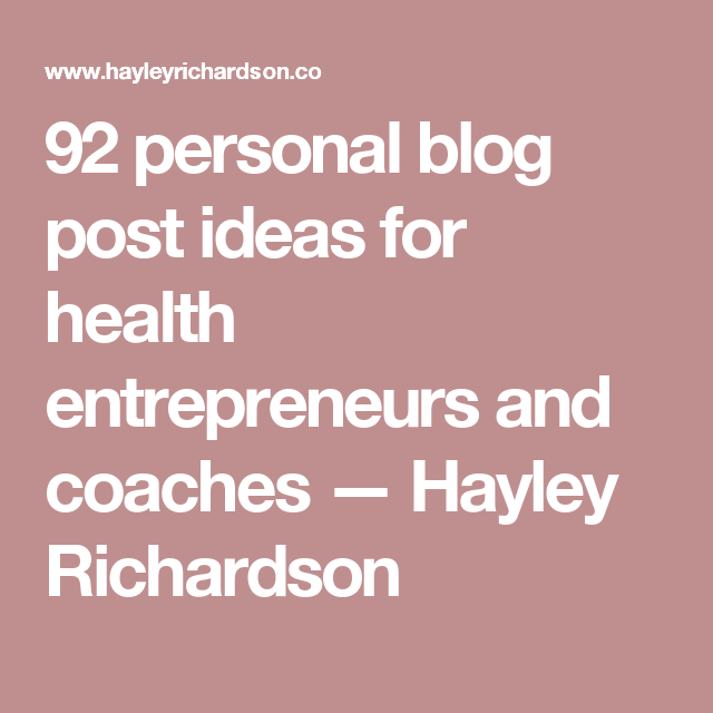 92 personal blog post ideas for health entrepreneurs and ...