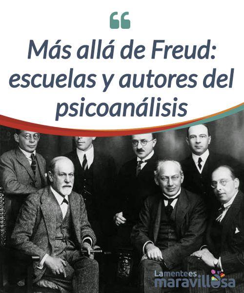 Mas Alla De Freud Escuelas Y Autores Del Psicoanalisis La Mente Es Maravillosa Psicoanalisis Autores Escuela
