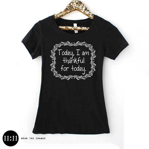 989ad2bc Today I Am Thankful for Today - Women's Crew Tee /White Gray Black T-Shirt  Inspirational New Age Shi