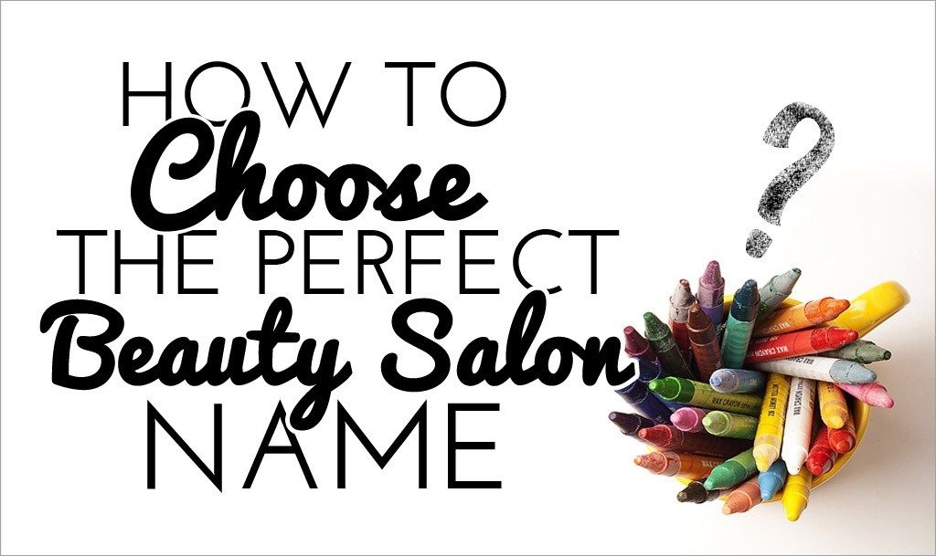 How To Choose The Perfect Beauty Salon Name Salon Business Secrets Beauty Salon Names Salon Names Beauty Salon