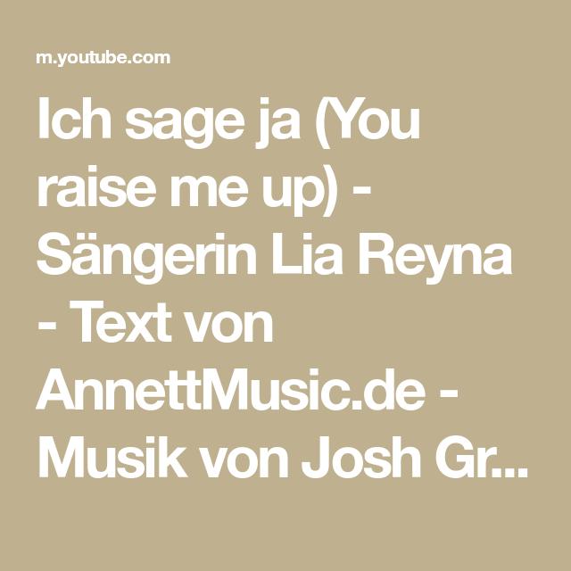 Ich Sage Ja You Raise Me Up Sangerin Lia Reyna Text Von Annettmusic De Musik Von Josh Groban Youtube Musik Sangerin Hochzeitsmusik