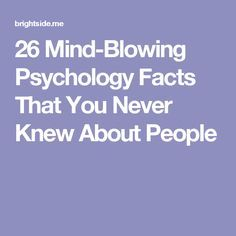 26Mind-Blowing Psychology Facts That You Never Knew About People K