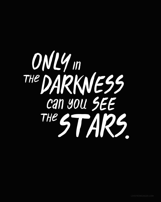 """Only in the darkness can you see the stars."" 